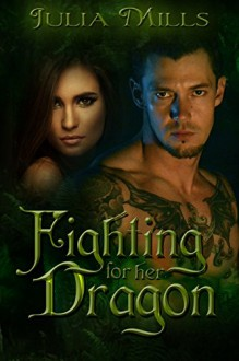 Fighting For Her Dragon (Dragon Guard Series Book 7) - Julia Mills,Lisa Miller,Linda Boulanger