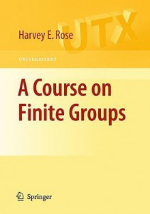 A Course On Finite Groups (Universitext) - H.E. Rose
