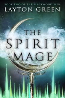 The Spirit Mage: Book Two of The Blackwood Saga (Volume 2) - Layton Green