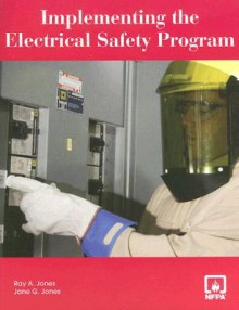 Implementing the Electrical Safety Program [With CDROM] - Ray A. Jones, Jane G. Jones