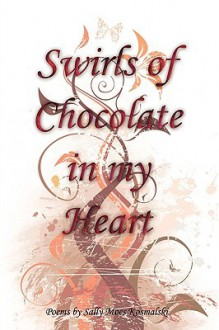 Swirls of Chocolate in My Heart - Sally Moes Kosmalski