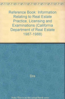Reference Book: Information Relating To Real Estate Practice, Licensing, And Examinations - California