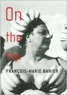 Francois-Marie Banier: On the Edge - Martin Hentschel