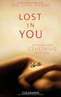 Lost in you. Verlockendes Geheimnis: Erotischer Roman - Jodi Ellen Malpas, Andrea Fischer