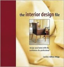 The Interior Design File: Design Your Home with the Confidence of a Professional - Caroline Clifton-Mogg