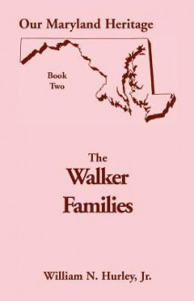 Our Maryland Heritage, Book 2: The Walker Families - William N. Hurley Jr.