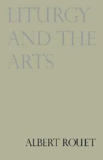 Liturgy and the Arts - Paul Philibert