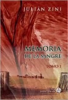Memorias de La Sangre - Tomo 1 - Julian Zini