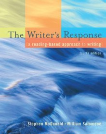 The Writer's Response: A Reading-Based Approach To Writing - Stephen McDonald, William Salomone