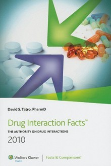Drug Interaction Facts 2010: The Authority on Drug Interactions - David S. Tatro