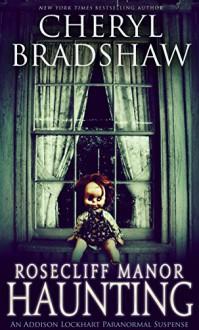 Rosecliff Manor Haunting (Addison Lockhart Book 2) - Cheryl Bradshaw
