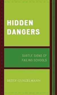 Hidden Dangers: Subtle Signs of Failing Schools - Betsy Gunzelmann