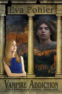 Vampire Addiction: The Vampires of Athens, Book One - Eva Pohler