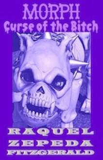 MORPH: Curse of the Bitch - Raquel Zepeda Fitzgerald