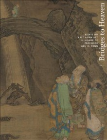 Bridges to Heaven: Essays on East Asian Art in Honor of Professor Wen C. Fong (Two-Volume Set) (Publications of the Department of Art and Archaeology, Princeton University) - Jerome Silbergeld, Dora C.Y. Ching, Judith G. Smith, Alfreda Murck