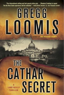 The Cathar Secret: [A Lang Reilly Thriller] (Lang Reilly Thrillers) - Gregg Loomis