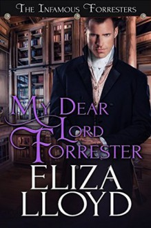 My Dear Lord Forrester (The Infamous Forresters Book 2) - Eliza Lloyd