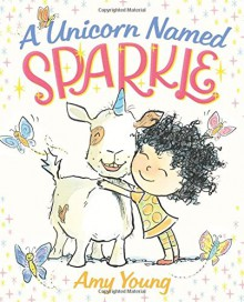 A Unicorn Named Sparkle - Amy Young,Amy Young
