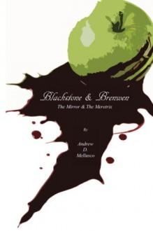 Blackstone & Brenwen: The Mirror & The Meretrix - Andrew D. Mellusco