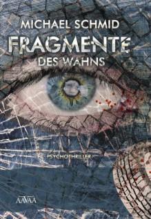 Fragmente des Wahns - Michael Schmid