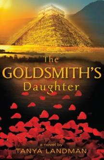 The Goldsmith's Daughter - Tanya Landman