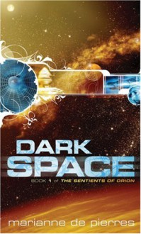 Dark Space: The Sentients of Orion Book 1 - Marianne de Pierres