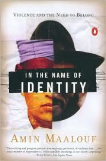 In the Name of Identity: Violence and the Need to Belong - Amin Maalouf, Barbara Bray (Translator)