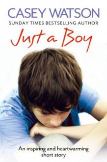 Just a Boy: An Inspiring and Heartwarming True Story - Casey Watson
