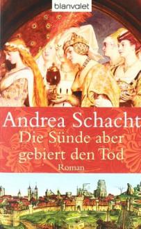 Die Sünde aber gebiert den Tod (Begine Almut, #3) - Andrea Schacht