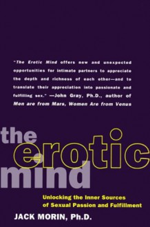 The Erotic Mind: Unlocking the Inner Sources of Passion and Fulfillment - Jack Morin