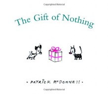 The Gift of Nothing - Patrick McDonnell