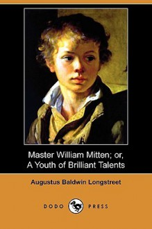 Master William Mitten; Or, a Youth of Brilliant Talents Who Was Ruined by Bad Luck (Dodo Press) - Augustus Baldwin Longstreet