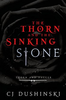 The Thorn and the Sinking Stone (Entangled Teen) - CJ Dushinski