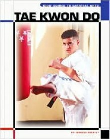 Kids' Guide Tae Kwon Do (The Child's World of Sports-Martial Arts) - Thomas J. Buckley