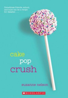 Cake Pop Crush - Suzanne Nelson