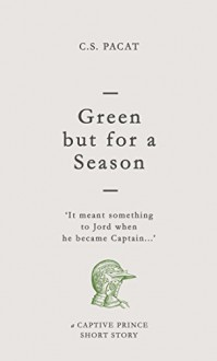 Green but for a Season: A Captive Prince Short Story (Captive Prince Short Stories Book 1) - C.S. Pacat