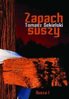 Zapach suszy - Tomasz Sekielski