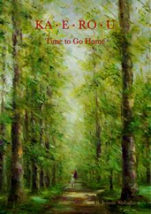 KA-E-RO-U Time to Go Home - B. Jeanne Shibahara