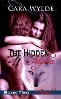 Triad: A Fox-Shifter Romance (The Hidden Alpha Book 2) - Cara Wylde