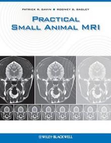 Small Animal MRI - Rodney Bagley, Patrick Gavin, Russell Tucker, Patrick R. Gavin
