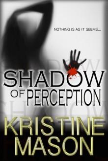 Shadow of Perception - Kristine Mason