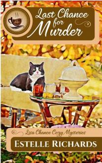 Last Chance for Murder (Lisa Chance Cozy Mysteries) (Volume 1) - Estelle Richards