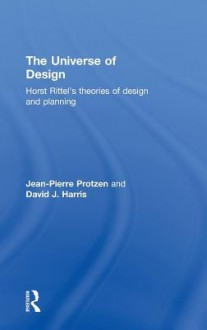 The Universe of Design: Horst Rittel's Theories of Design and Planning - Jean-Pierre Protzen, David J Harris