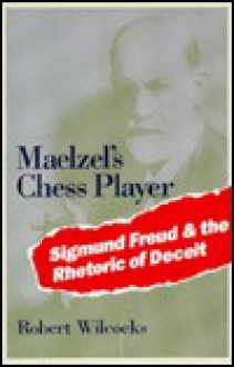 Maelzel's Chess Player: Sigmund Freud and the Rhetoric of Deceit - Robert Wilcocks