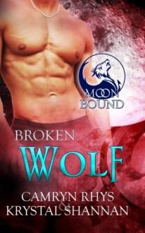 Broken Wolf (Moonbound) (Volume 7) - Krystal Shannan, Camryn Rhys