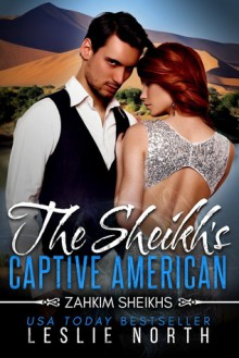 The Sheikh's Captive American (Zahkim Sheikhs) - Leslie North