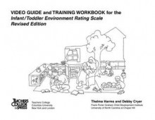 Infant Toddler Environment Rating Scale: Video Guide & Training Workbook - Thelma Harms