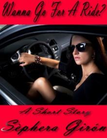 Wanna Go For A Ride? - Sephera Giron