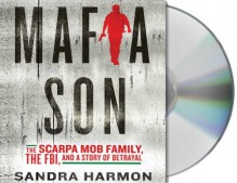 Mafia Son: The Scarpa Mob Family, the FBI, and a Story of Betrayal - Sandra Harmon, Oliver Wyman