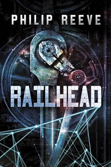 Railhead - Philip Reeve